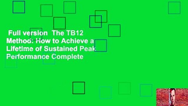 Full version  The TB12 Method: How to Achieve a Lifetime of Sustained Peak Performance Complete