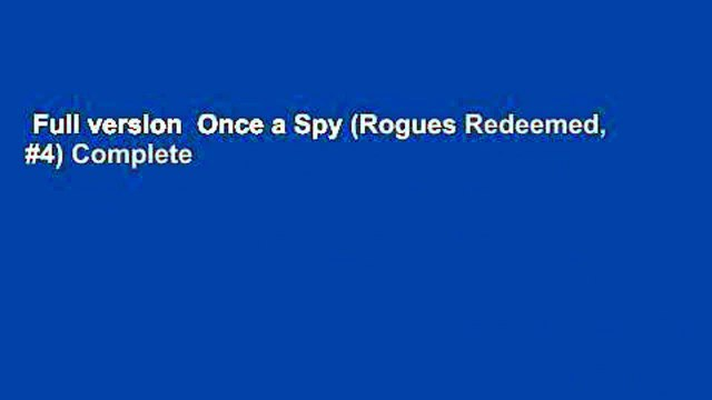 Full version  Once a Spy (Rogues Redeemed, #4) Complete