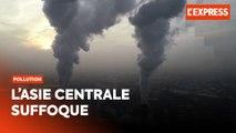 Asie centrale : la pollution étouffe les habitants