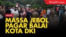 Demo di Balai Kota, Massa Rusuh Jebol Pagar Balai Kota Minta Ketemu Anies