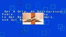 Get A Grip  An Entrepreneurial Fable    Your Journey to Get Real, Get Simple, and Get Results