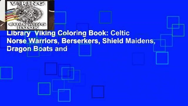 Library  Viking Coloring Book: Celtic Norse Warriors, Berserkers, Shield Maidens, Dragon Boats and