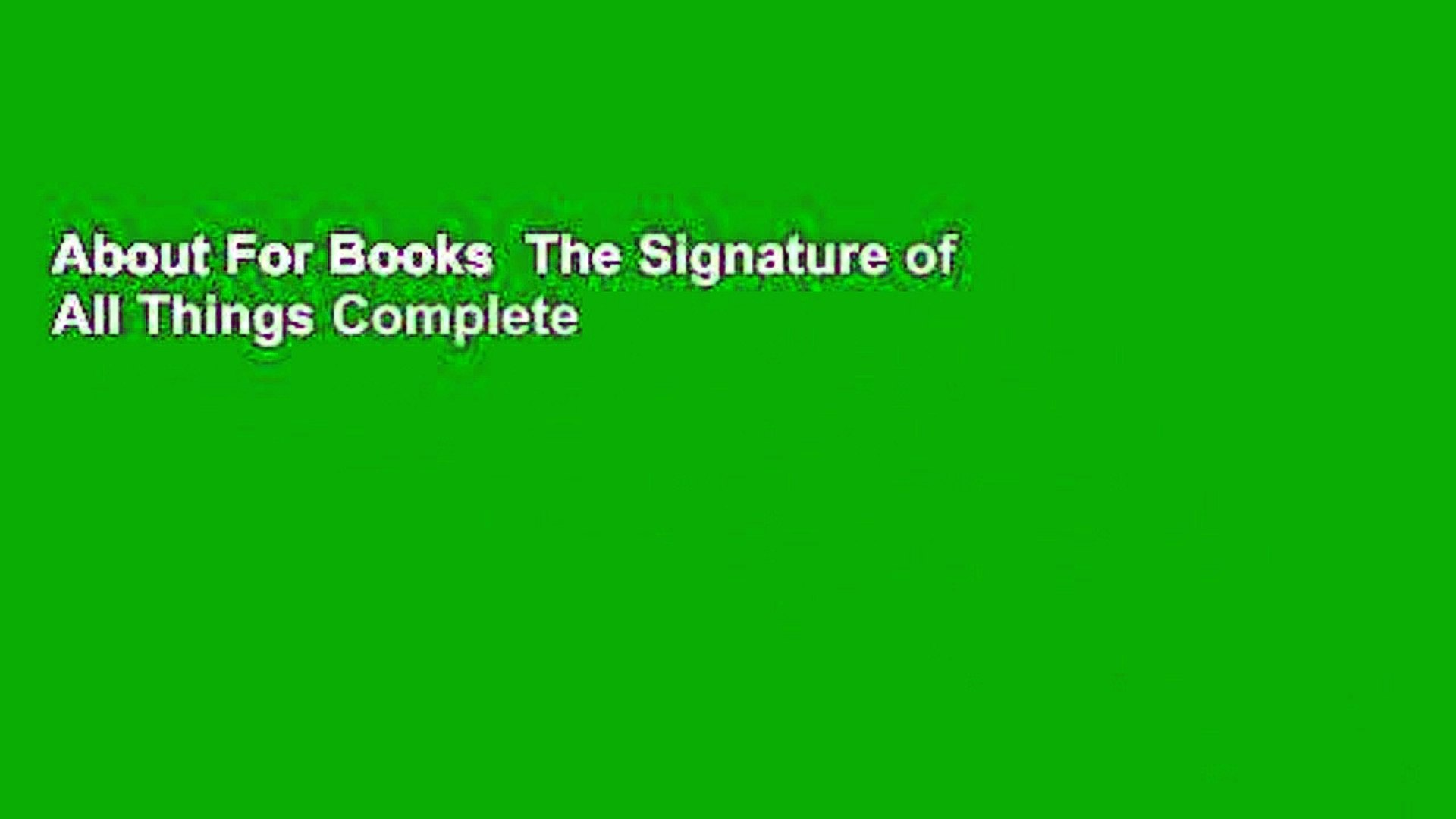 About For Books  The Signature of All Things Complete
