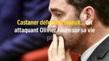 Castaner défend Griveaux... en attaquant Olivier Faure sur sa vie privée