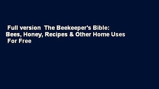 Full version  The Beekeeper's Bible: Bees, Honey, Recipes & Other Home Uses  For Free