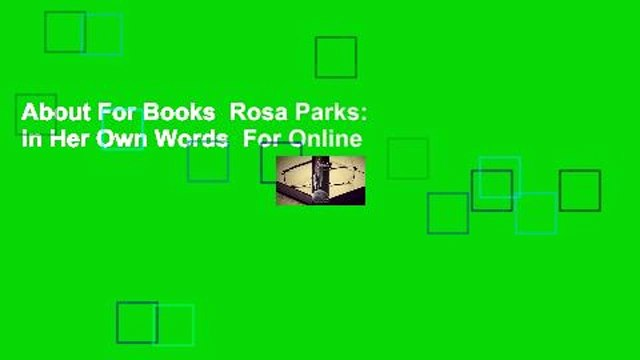 About For Books  Rosa Parks: In Her Own Words  For Online