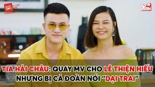 CHAT CÙNG SAO II TIA HẢI CHÂU: QUAY MV CHO LÊ THIỆN HIẾU NHƯNG BỊ CẢ ĐOÀN NÓI ''DẠI TRAI'' II YANNEWS