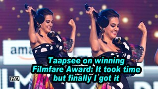 Taapsee on winning Filmfare Award: It took time but finally I got it