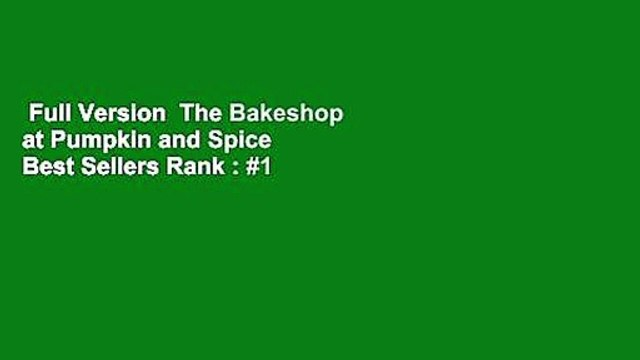 Full Version  The Bakeshop at Pumpkin and Spice  Best Sellers Rank : #1