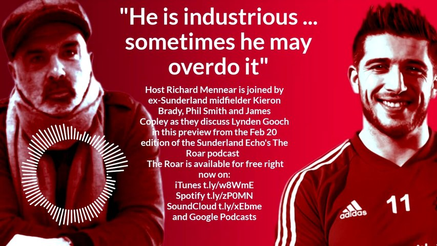 Guest Kieron Brady discusses Lynden Gooch in a preview from the Feb 20 edition of the Sunderland Echo's The Roar podcast