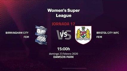 Previa partido entre Birmingham City Fem y Bristol City WFC Fem Jornada 17 Premier League Femenina