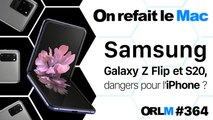 Samsung Galaxy Z Flip et Galaxy S20, dangers pour l'iPhone ?⎜ORLM-364