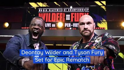 Deontay Wilder and Tyson Fury Set for Epic Rematch