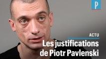 Les justifications de Piotr Pavlenski, l'homme qui a fait chuter Benjamin Griveaux