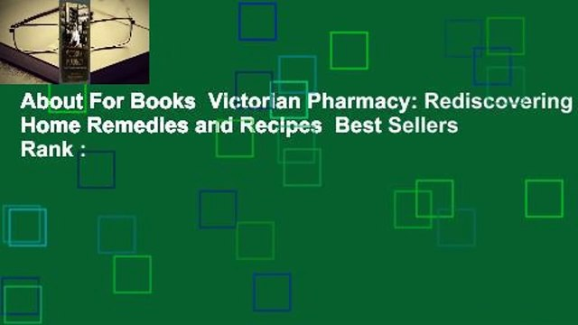 About For Books  Victorian Pharmacy: Rediscovering Home Remedies and Recipes  Best Sellers Rank :