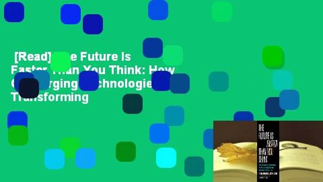 [Read] The Future Is Faster Than You Think: How Converging Technologies Are Transforming
