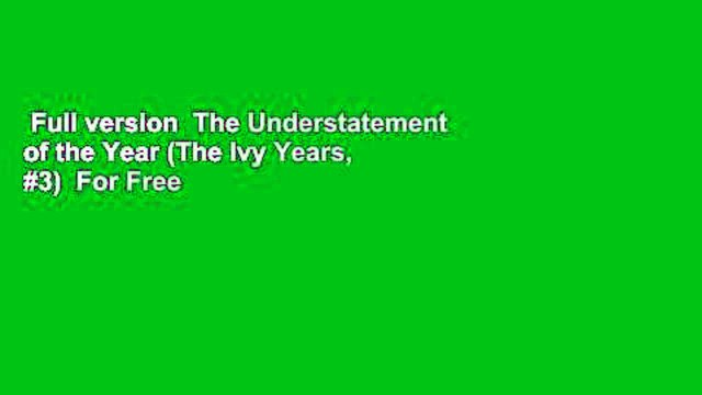 Full version  The Understatement of the Year (The Ivy Years, #3)  For Free