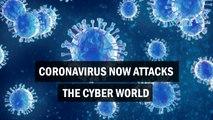 Coronavirus now attacks the cyber world