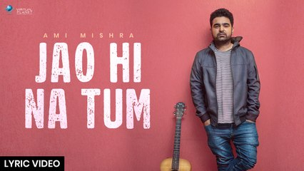 Jao Hi Na Tum | Ami Mishra | Official Lyric Video | Virtual Planet Music