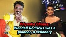 Priyanka Chopra: Wendell Rodricks was a pioneer, a visionary
