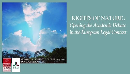 """""""Introduction: Does the legal protection of nature needs the """"rights of nature""""? """", J. Bétaille, Associate Professor of Law, Toulouse 1 Capitole University, @IEJUC_Rights of nature_01_intro"""