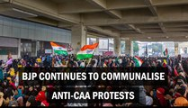 BJP continues to communalise anti-CAA protests