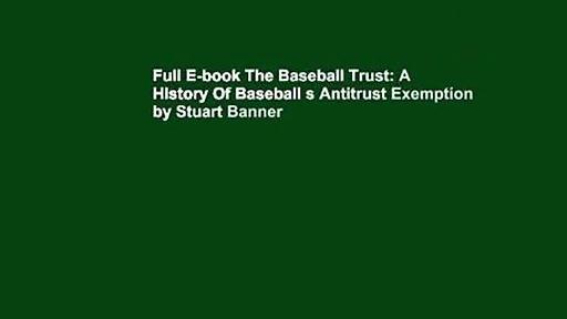 Full E-book The Baseball Trust: A History Of Baseball s Antitrust Exemption by Stuart Banner