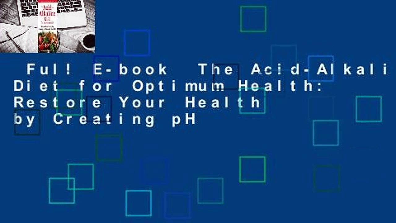 Full E-book  The Acid-Alkaline Diet for Optimum Health: Restore Your Health by Creating pH