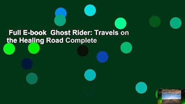 Full E-book  Ghost Rider: Travels on the Healing Road Complete