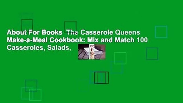 About For Books  The Casserole Queens Make-a-Meal Cookbook: Mix and Match 100 Casseroles, Salads,