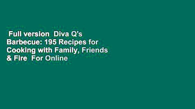 Full version  Diva Q's Barbecue: 195 Recipes for Cooking with Family, Friends & Fire  For Online