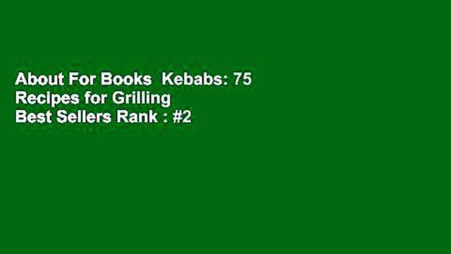 About For Books  Kebabs: 75 Recipes for Grilling  Best Sellers Rank : #2