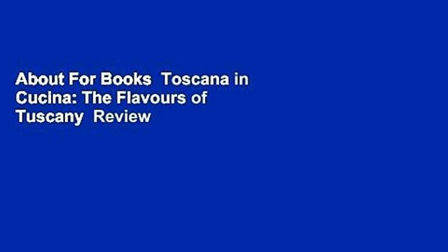 About For Books  Toscana in Cucina: The Flavours of Tuscany  Review
