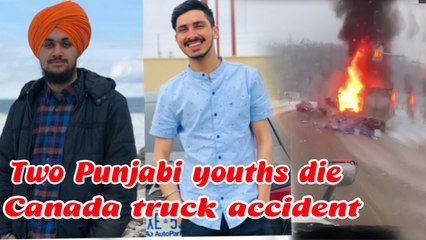 Two Punjabi Youths die in a horrible truck accident in canada