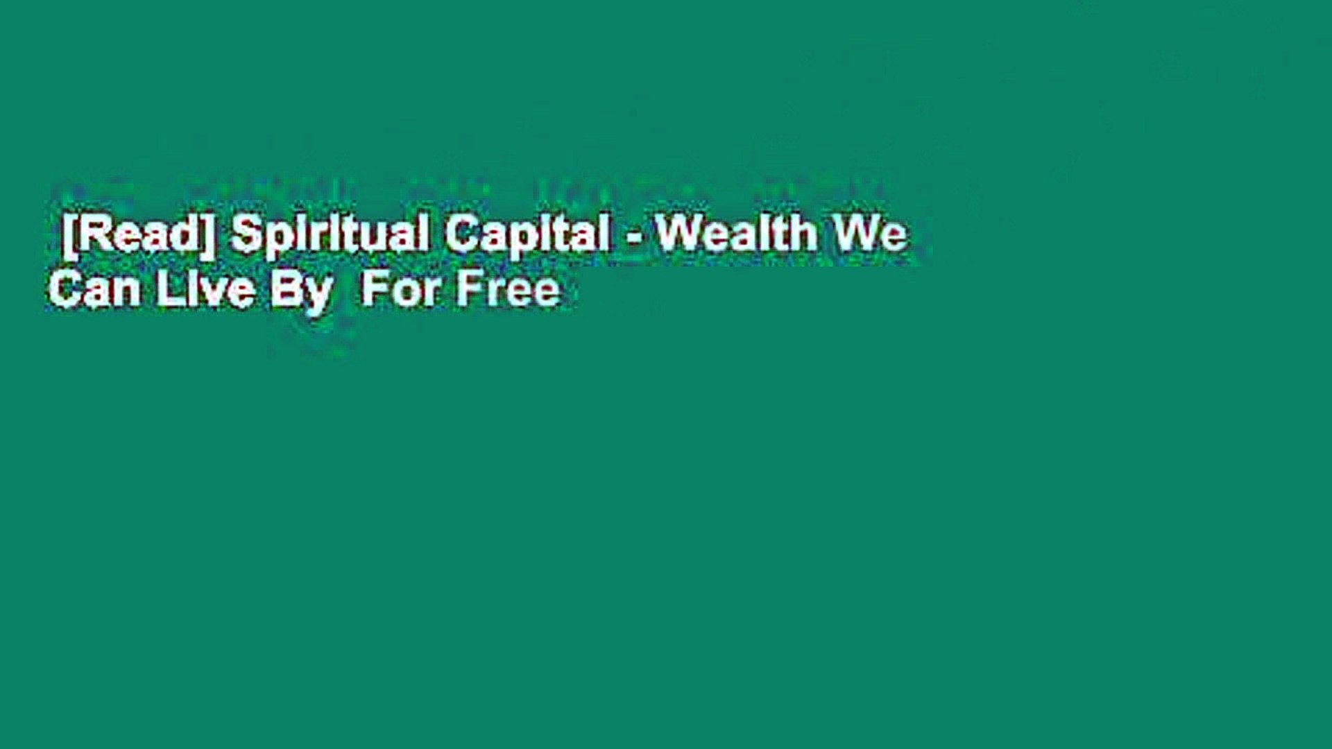 [Read] Spiritual Capital - Wealth We Can Live By  For Free