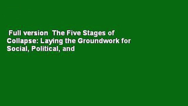Full version  The Five Stages of Collapse: Laying the Groundwork for Social, Political, and