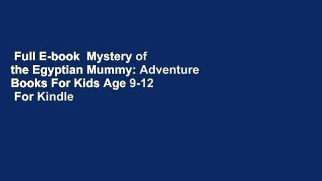 Full E-book  Mystery of the Egyptian Mummy: Adventure Books For Kids Age 9-12  For Kindle