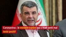 Coronavirus : le ministre iranien qui s'était senti mal testé positif