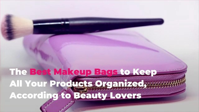 The Best Makeup Bags to Keep All Your Products Organized, According to Beauty Lovers
