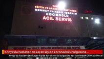 Konya'da hastaneden kaçan kişide koronavirüs bulgusuna rastlanılmadı