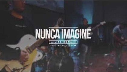 NUNCA IMAGINÉ - Lito Mora - Musica Cristiana