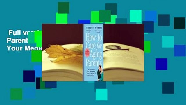 Full version  How to Care for Aging Parents: A One-Stop Resource for All Your Medical, Financial,