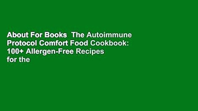 About For Books  The Autoimmune Protocol Comfort Food Cookbook: 100+ Allergen-Free Recipes for the