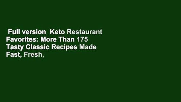Full version  Keto Restaurant Favorites: More Than 175 Tasty Classic Recipes Made Fast, Fresh,