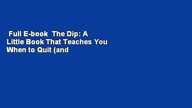 Full E-book  The Dip: A Little Book That Teaches You When to Quit (and When to Stick)  Review