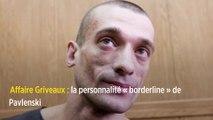 Affaire Griveaux : la personnalité « borderline » de Pavlenski