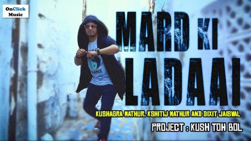 Kushagra Mathur , Kshitij Mathur, Dixit jaiswal - Mard Ki Ladaai | Indi pop | Rap Song 2020