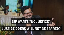 BJP wants 'No' justice, justice doers will not be spared