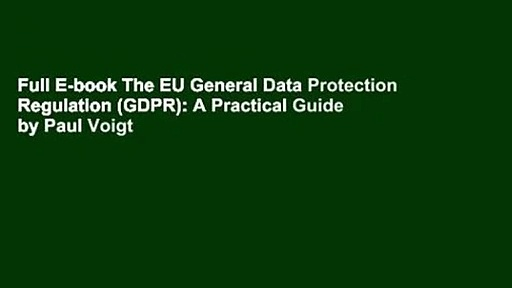 Full E-book The EU General Data Protection Regulation (GDPR): A Practical Guide by Paul Voigt