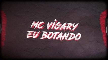 MC Vigary - Eu Botando